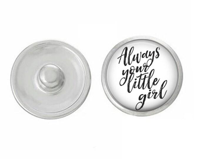 Always Your Little Girl - Wedding - Bachelorette- Custom Snap - Ginger Snaps - Magnolia and Vine - Interchangeable Snap - Handpress