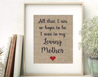 All That I Am or Hope to Be I Owe to My Loving Mother | Wedding Gift for Mother of the Bride and Mother of the Groom | Mother's Day Print
