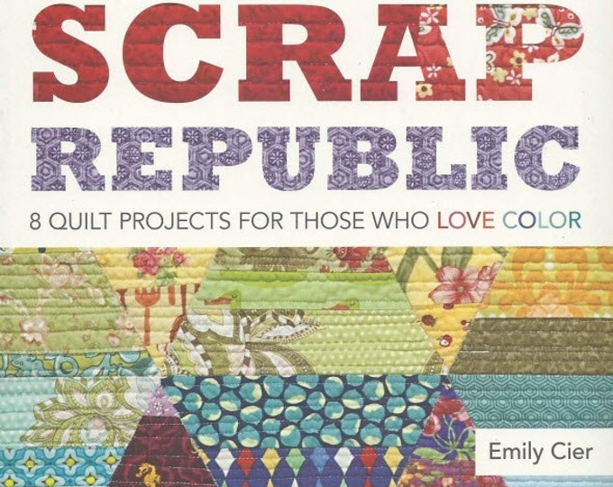 Scrap Republic - 8 Quilt Projects for Those Who Love Color - Scrap Quilts - Pattern Book from Emily Cier - Quilt Patterns