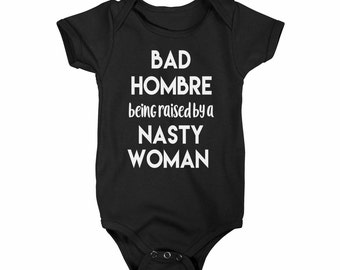 Bad Hombre being raised, Womens march on Washington, Bad Hombre bodysuit, Bad Hombre kids shirt,  xz