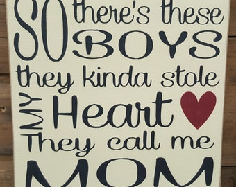So there's these Boys They Kinda Stole My Heart They Call Me Mom... Mother's Day Gift, Rustic Decor, Home Decor, Gift for Mom