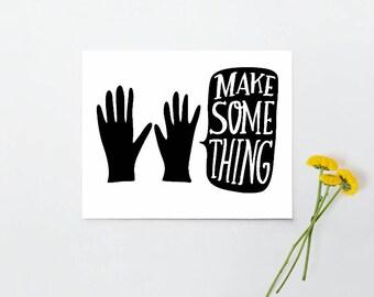 Make Some Thing 10x8 print - black and white art - art studio decor - printed wall art - archival art print - gift for artist teacher maker