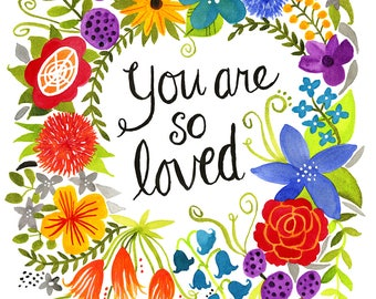you are so loved - limited edition print