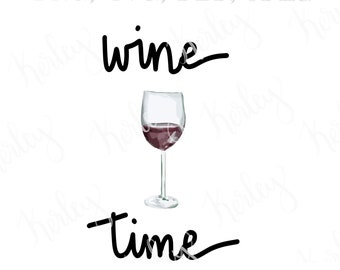 Wine time digital file instant download - wine svg png pdf jpeg- commercial use - wine printable - Wine Digital Art - Red Wine Lover Gift
