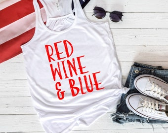 Fourth of July Shirt, Red Wine and Blue, 4th of July Shirt, Fourth of July, Womens Fourth of July Shirt, 4th of July Shirt, Patriotic Shirt