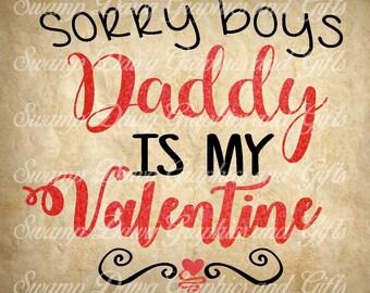Valentine svg, sorry boys daddy is my valentine svg, svg, silhouette, cricut, digital file, cut file, valentine cut file, vinyl, htv,kids