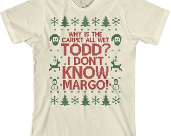 Todd Margo Shirt - Why is the Carpet All Wet Todd, I Don't Know Margo, Funny Christmas, Christmas Party Shirt, Unisex Tee - Item 2697