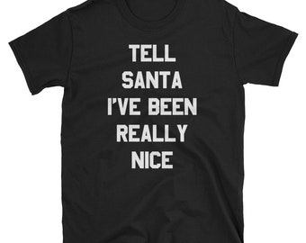Tell Santa I've Been Really Nice T Shirt