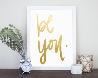 Be You Digital Download Quote Gold Foil Print