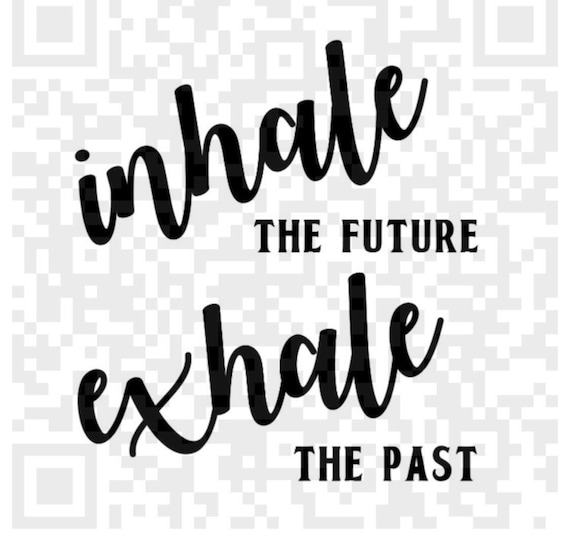 Inhale Exhale Png, Inhale the future Exhale the past PNG, Life Quote, Cricut print and cut file, Sublimation, Print and Cut File
