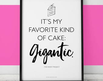 Mindy Project // Favorite Kind of Cake Gigantic // Printable Art 8.5 x 11