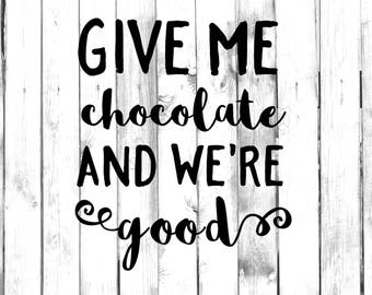 Give Me Chocolate and We're Good Decal - Di Cut Decal - Home/Laptop/Computer/Truck/Car Bumper Sticker Decal