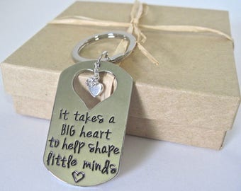 "Key Chain with a special message "" It takes a big heart to help shape little minds""."