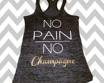 No Pain No Champagne Ladies Burnout Tank No Pain No Champagne Workout Tank Top Wedding Tank Top Racerback Tank Top