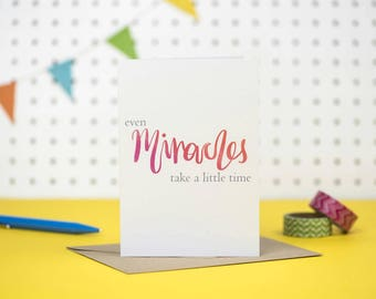 Miracles take time | Infertility support card | Encouragement card | Hope card | Trying to conceive card | Faith card
