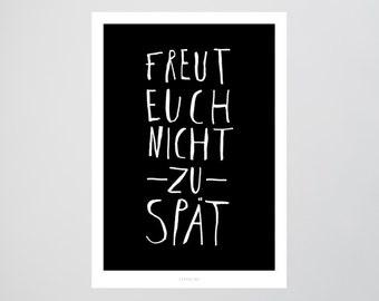 Freut Euch / Quote, To Late, Fine Art-Print, Wall-Art, Minimal Poster Art, Typography Art, Premium Poster, Kunstdruck Poster