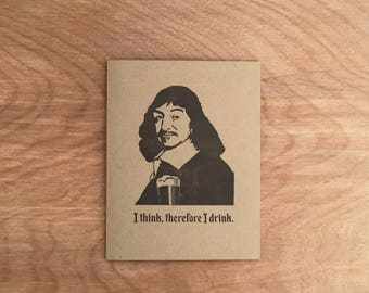 I Think, Therefore I Drink. Descartes Funny Letterpress Greeting Card. Philosophy College Academic Academia Pun Intellectual Philosophical