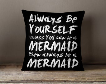 "Always be Yourself, Unless You Can Be a Mermaid Throw Pillow 18x18"", Double Sided"