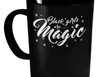 Black girls are magic mug 11oz (black) - black girl magic coffee mug - black lives matter mug gift - melanin mug - black girls rock mug