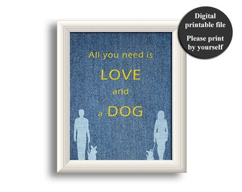 Dog printable, All you need is love and a dog, Gift for dog lover, Funny wall art, Printable wall art, Dog lover gift