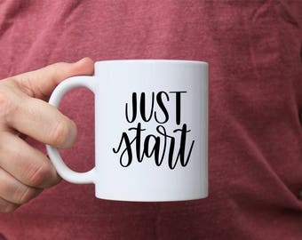 Just Start  | Ceramic mugs | motivational mugs | mommy mugs
