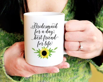 """Bridesmaid Proposal - Sunflower Wedding """"Bridesmaid for a day, best friend for life"""" Watercolor Sunflower Mug - Coffee Mug - Bridesmaid Mug"""