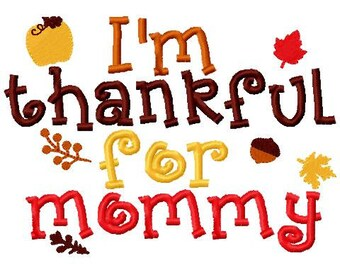 Fall Thanksgiving Embroidery Design I'm thankful for mommy Embroidery Design Digital Instant Download 4x4 and 5x7