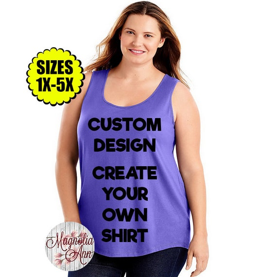 Custom Design, Create Your Own Shirt, Plus Size Tank, Plus Size Clothing, Plus Size Tee, Custom Shirt,  Custom Shirt for Women, Plus Size