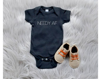 Needy AF One Piece Baby Bodysuit / Toddler Tee