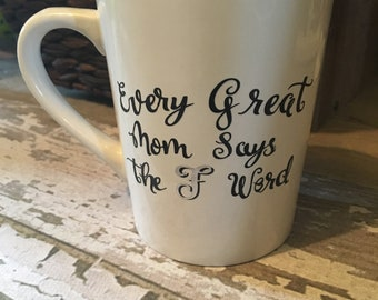 Every great mom says the f word mug