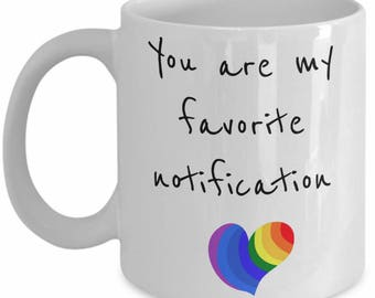 LGBT Love Mug - You are my favorite notification