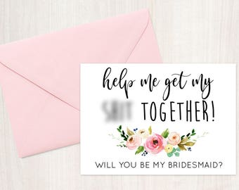 Funny Bridesmaid Card, Will you be my Bridesmaid? Help me get my sh*t together Card - Maid of Honor, Matron of Honor, Bridesmaid Card
