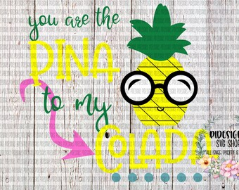 You Are The Pina, To My Colada SVG*PNG Digital Download