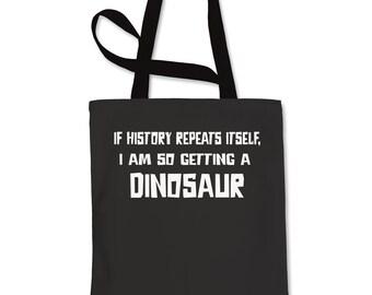If History Repeats Itself, I'm So Getting  dinosaur Shopping Tote Bag
