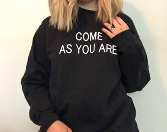 Come as you are, Nirvana Shirt, Nirvana Sweatshirt, Kurt Cobain, 90s Grunge, Grunge, Grunge Shirt, Grunge Clothing, Tumblr Clothing