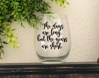 The Days Are Long But The Years Are Short Wine Glass/Coffee Mug