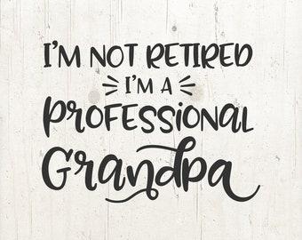 Grandpa svg Pregnancy Announcement svg Grandpa Shirt - I'm Not Retired I'm a Professional Grandpa Father's Day Gift Idea Papa