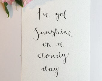 Handwritten calligraphy print I've got sunshine on a cloudy day quote A4