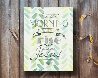 In The Morning When I Rise Give Me Jesus - Instant Download - Typography - Printable