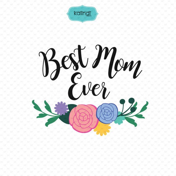 Best Mum In The World Quotes: Best Mom Ever SVG File Mom Quotes Clipart Quotes Svg File