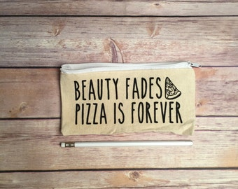 Funny Bag, Beauty Fades, Pizza is forever, Pencil Bags, Make up Bag, Zip Pouch