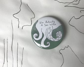 I'm Actually A Sea Witch - Pinback Button OR Magnet