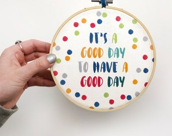 Inspirational Embroidery Hoop Art 'It's a good day to have a good day' - motivational sign - inspirational quote - gift for girl friend