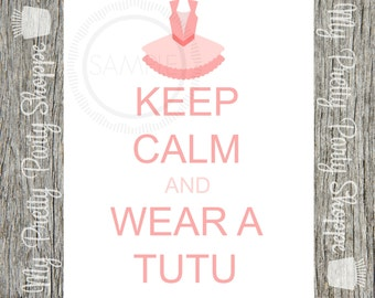 Keep Calm and Wear A Tutu Printable 8x10 Sign *INSTANT DOWNLOAD*