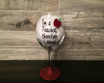 I'm a Teacher, therefore I drink! 21 oz. Wine Glass