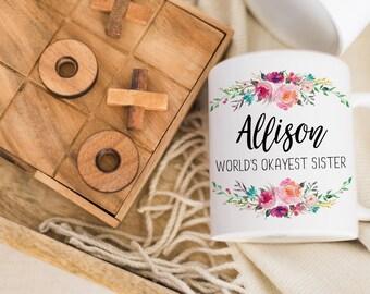 World's Okayest Sister Coffee Mug   Funny Gift for Sister   Sister Mug   Birthday Gift for Sis   Funny Mug for Her   Cute Mug   Custom Mug