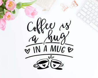 Coffee is a hug in a mug svg cut file Vector svg design Cricut svg file Vinyl iron on Funny svg for cut Coffee svg Print or cut Digital sign