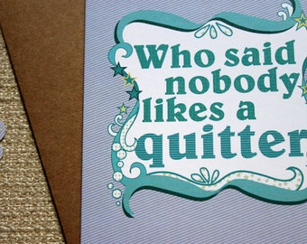 Who said nobody likes a quitter -- Congratulations on Quitting Card / Quit Smoking Card / Unique New Year Card