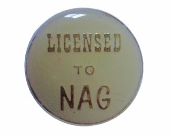 LICENSED TO NAG vintage lapel  enamel pin slogan