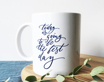 Today is going to be the best day - calligraphy mug